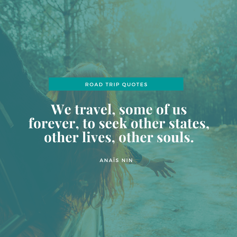 """We travel, some of us forever, to seek other states, other lives, other souls."" – Anaïs Nin, The Diary of Anaïs Nin, Vol. 7: 1966-1974 