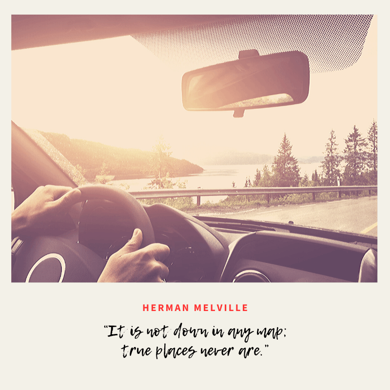 """It is not down in any map; true places never are."" – Herman Melville, Moby-Dick 