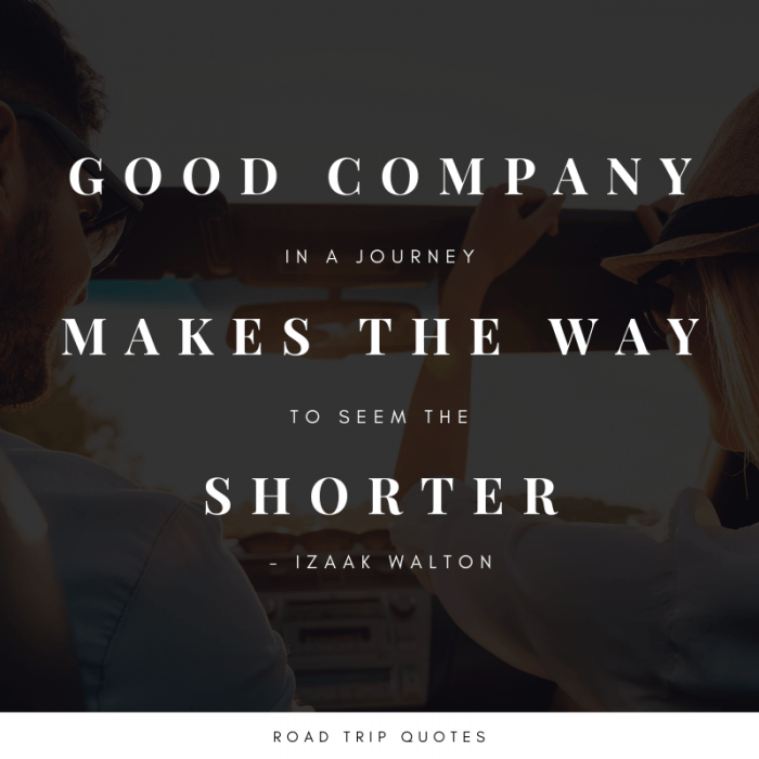 """Good company in a journey makes the way to seem the shorter."" – Izaak Walton, The Compleat Angler 