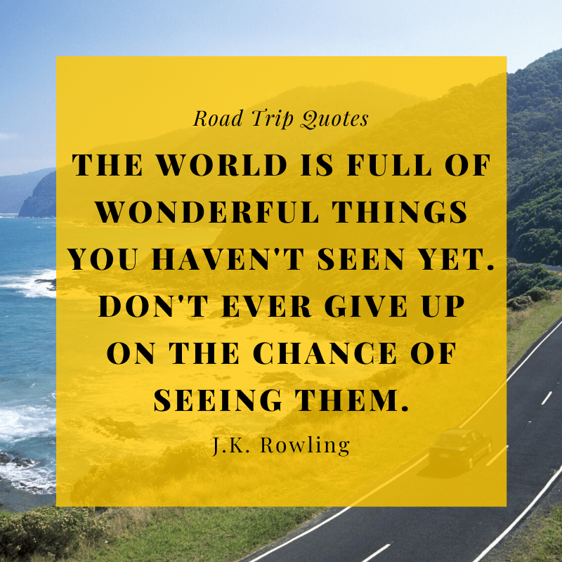 """The world is full of wonderful things you haven't seen yet. Don't ever give up on the chance of seeing them."" — J.K. Rowling 