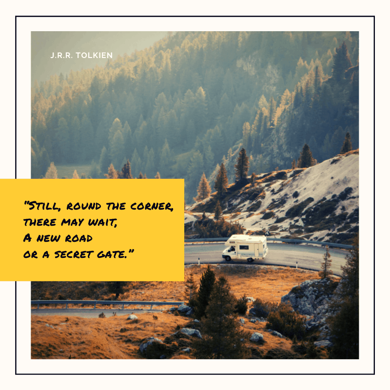 """Still, round the corner, there may wait, A new road or a secret gate."" – J.R.R. Tolkien, The Lord of the Rings 