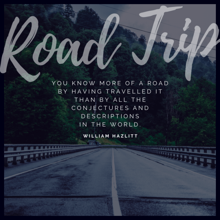 """You know more of a road by having travelled it than by all the conjectures and descriptions in the world."" – William Hazlitt, On The Conduct of Life 