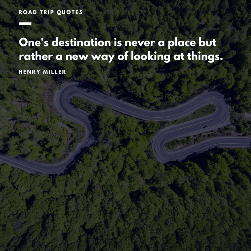 """One's destination is never a place but rather a new way of looking at things."" – Henry Miller, Big Sur and the Oranges of Hieronymus Bosch 
