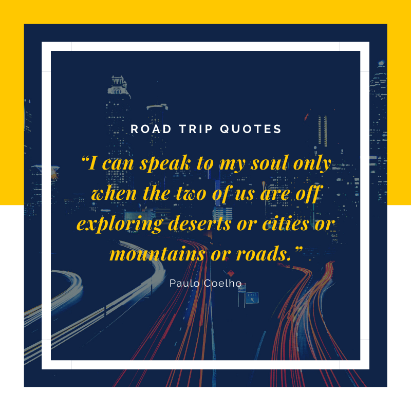 """I can speak to my soul only when the two of us are off exploring deserts or cities or mountains or roads."" ― Paulo Coelho, Aleph 